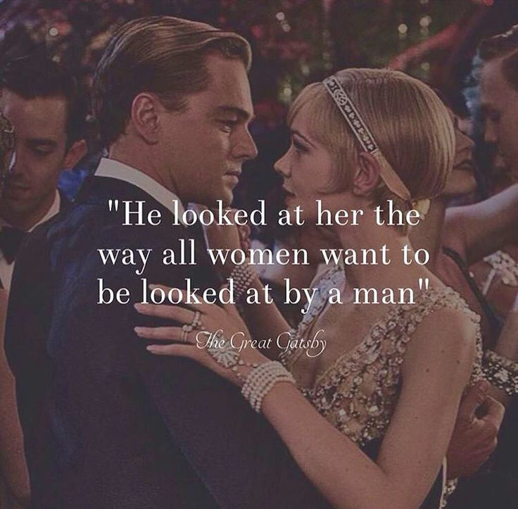 He looked at her the way all women want to be looked at by a man | The Great Gatsby
