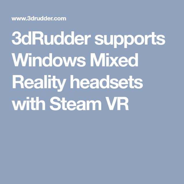 3dRudder supports Windows Mixed Reality headsets with Steam VR