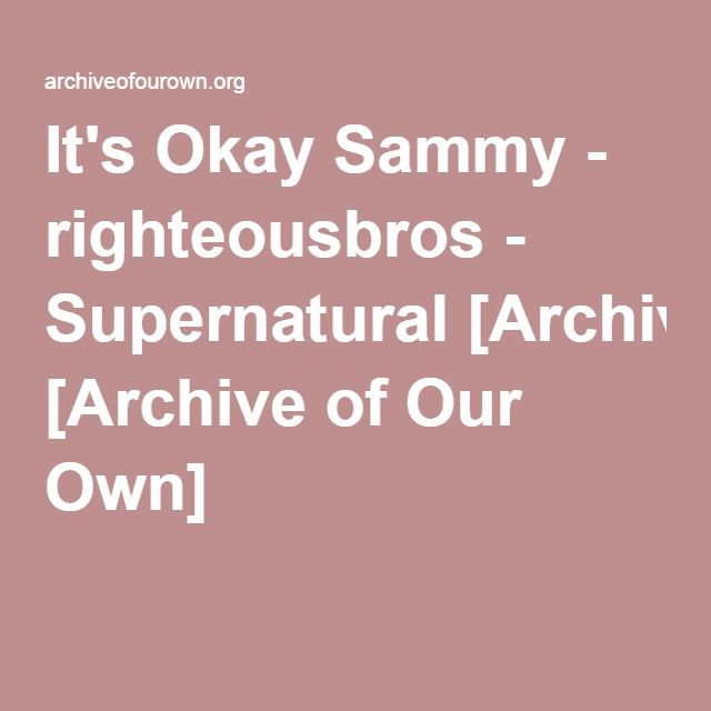 It's Okay Sammy - righteousbros  A hunt goes bad. Really bad. Like they always knew it would someday.