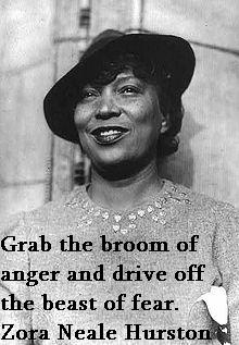 Zora Neale Hurston Quotes - The only good thing that comes from anger; COURAGE