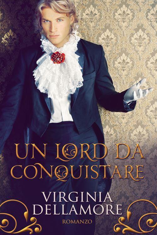 Leggo Rosa: Un lord da conquistare di Virginia Dellamore