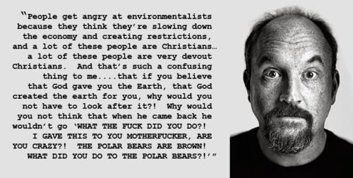 Louis CK on protecting the Earth. I love his perspective on things!