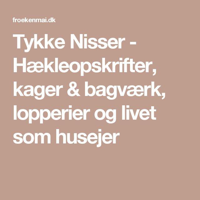 Tykke Nisser - Hækleopskrifter, kager & bagværk, lopperier og livet som husejer