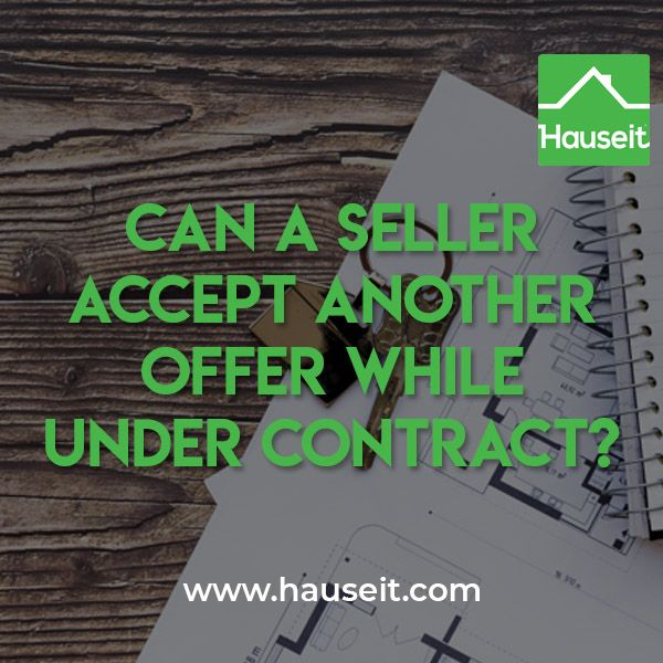 Can A Seller Accept Another Offer While Under Contract Purchase Contract Contract Offer