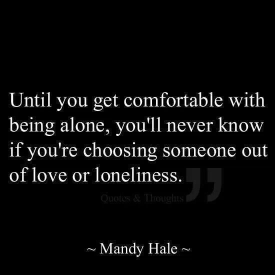 Thank God I learned how to be comfortable with being alone.