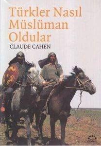 Claude Cahen – Türkler Nasıl Müslüman Oldular https://yadi.sk/i/4BvjgQdy3EBHm8
