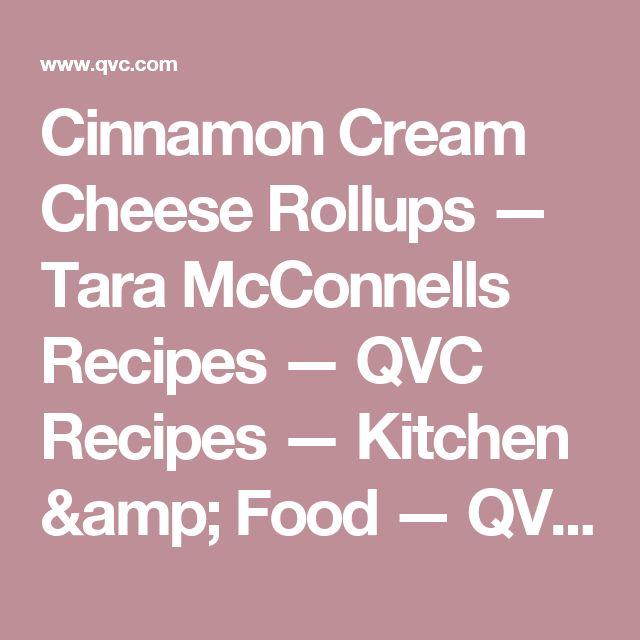 Cinnamon Cream Cheese Rollups — Tara McConnells Recipes — QVC Recipes — Kitchen & Food — QVC.com