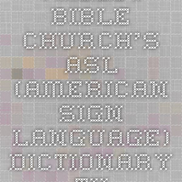 Valley Bible Church's - ASL (American Sign Language) Dictionary. THis has a great list of religious words!