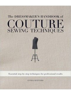 The Dressmaker's Handbook of Couture Sewing Techniques Essential Step-by-Step Techniques for Professional Results