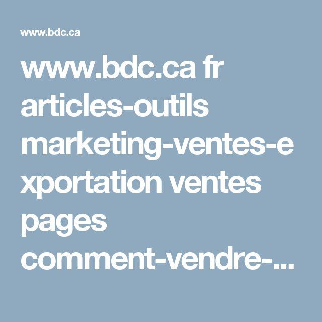 www.bdc.ca fr articles-outils marketing-ventes-exportation ventes pages comment-vendre-plus-efficacement.aspx?emaillinksource=bodylink&&utm_campaign=Lead-nurturing--9-Improving-sales-performance--FR&utm_medium=email&utm_source=Eloqua