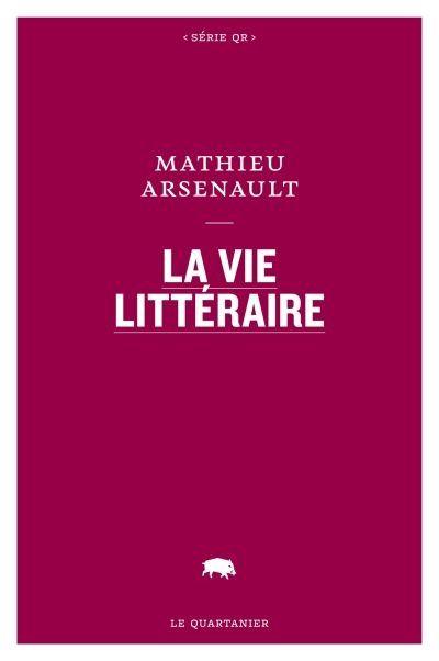 La vie littéraire de Mathieu Arsenault (Le Quartanier)