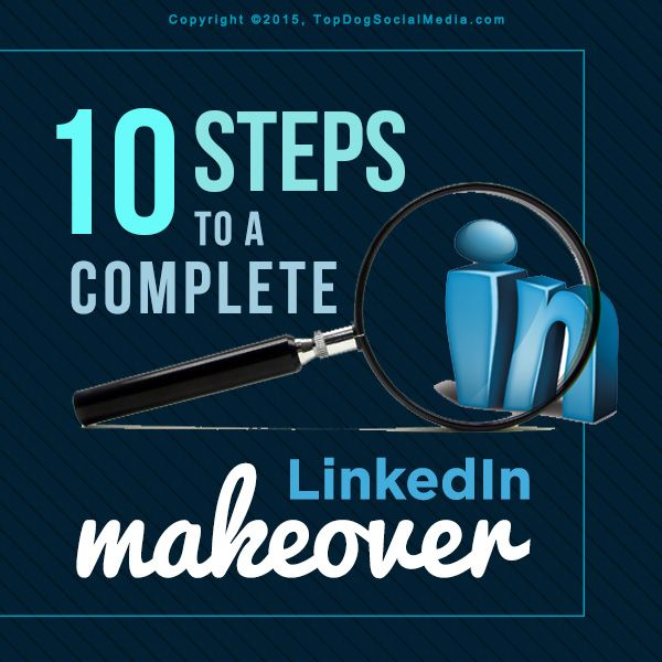 10 Steps To a Complete LinkedIn Profile Makeover [TUTORIAL] - Need a LinkedIn Profile Makeover? Having a great profile is so important. Here's 10 tips you can use to make sure you look great to potential leads, prospects and clients.