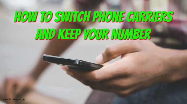 How to Keep Your Phone Number While Switching Carriers / smallbiztrends.com