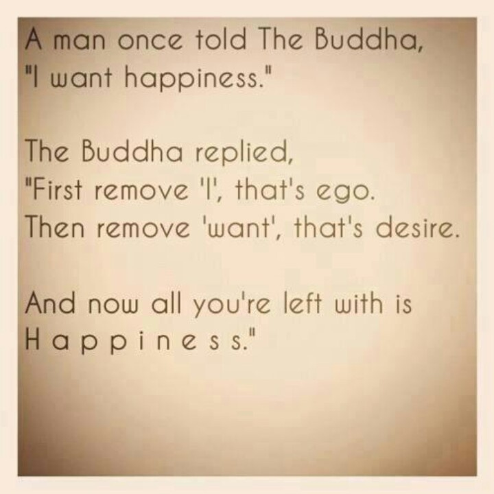 """Remove """"I"""" and """"Want"""" and all you have left is """"Happiness"""""""