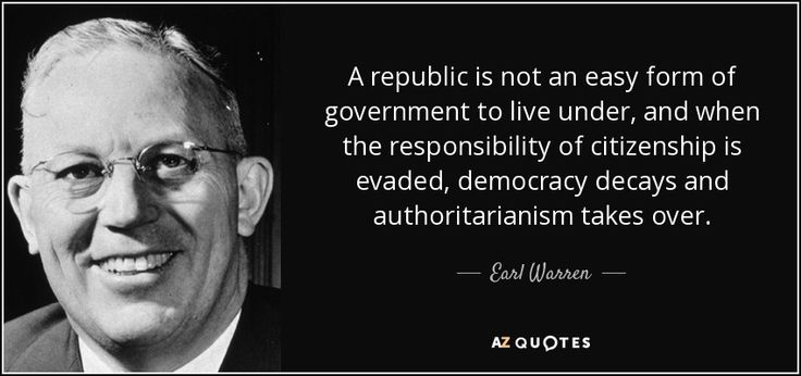 A republic is not an easy form of government to live under, and when the responsibility of citizenship is evaded, democracy decays and authoritarianism takes over.