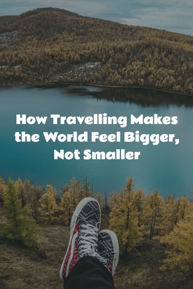 How Travelling Makes the World Feel Bigger, Not Smaller