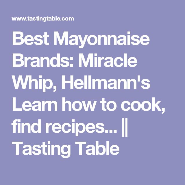 Best Mayonnaise Brands: Miracle Whip, Hellmann's Learn how to cook, find recipes... || Tasting Table