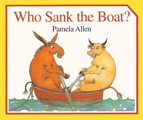 Who sank the Boat? by Pamela Allen. Download the Lesson Plan and float or sink activity. Your students will love it.