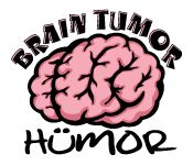 Brain Tumor Humor - Often making fun of the tumor, migraines, and chronic pain is the only way to keep from crying!!!