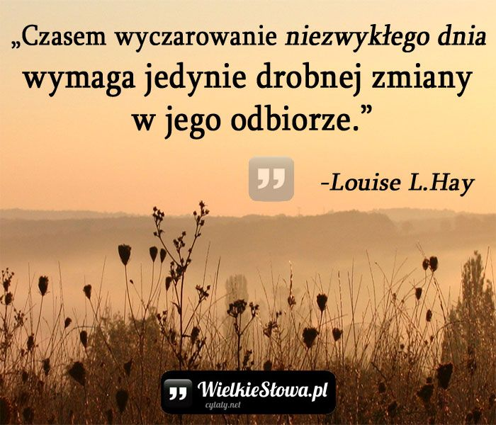 Louise Lhay Cytaty Czasem Wyczarowanie Niezwykłego Dnia