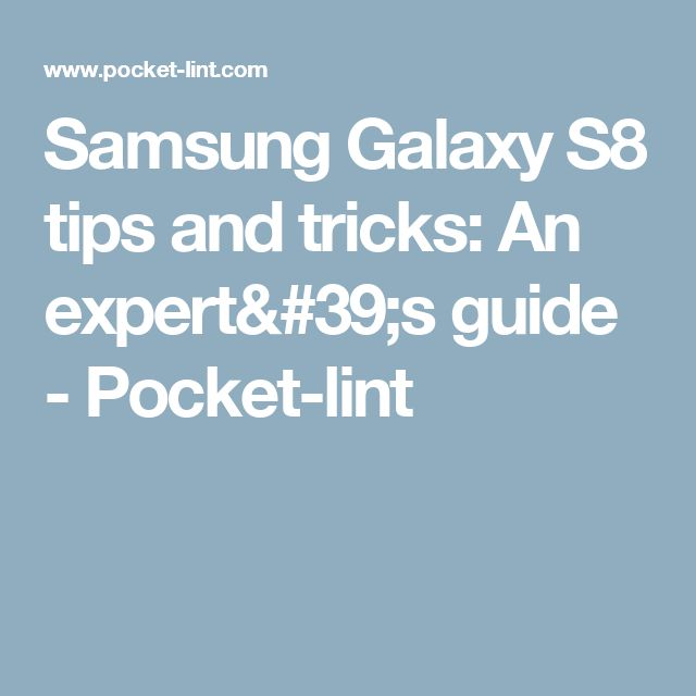 Samsung Galaxy S8 tips and tricks: An expert's guide - Pocket-lint