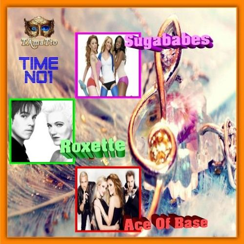 TIME No1 (By TAmaTto Mix-Roxette, Ace Of Base, Sugababes) by TAmaTto on SoundCloud