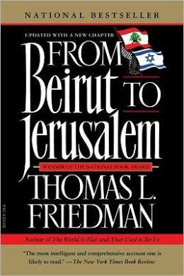From Beirut to Jerusalem, Thomas L. Friedman. My first introduction to the cultures and geo-politics of the Middle East.