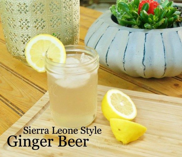 Sierra Leone Style Ginger Beer; a healthy African alternative.