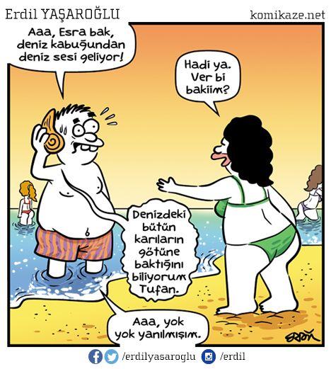 - Aaa, Esra bak, deniz kabuğundan deniz sesi geliyor! + Hadi ya. Ver bi bakiim? - Denizdeki bütün karıların götüne baktığını biliyorum Tufan. + Aaa, yok yok yanılmışım. #karikatür #mizah #matrak #komik #espri #komik #şaka #gırgır #komiksözler