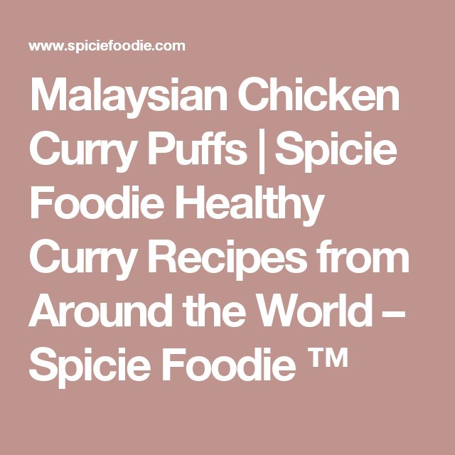 Malaysian Chicken Curry Puffs | Spicie Foodie Healthy Curry Recipes from Around the World – Spicie Foodie ™