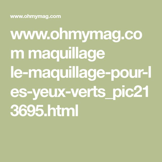 www.ohmymag.com maquillage le-maquillage-pour-les-yeux-verts_pic213695.html