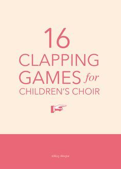 16 fun clapping games for children's choir | @ashleydanyew