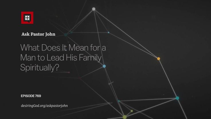What Does It Mean for a Man to Lead His Family Spiritually? // Ask Pasto...