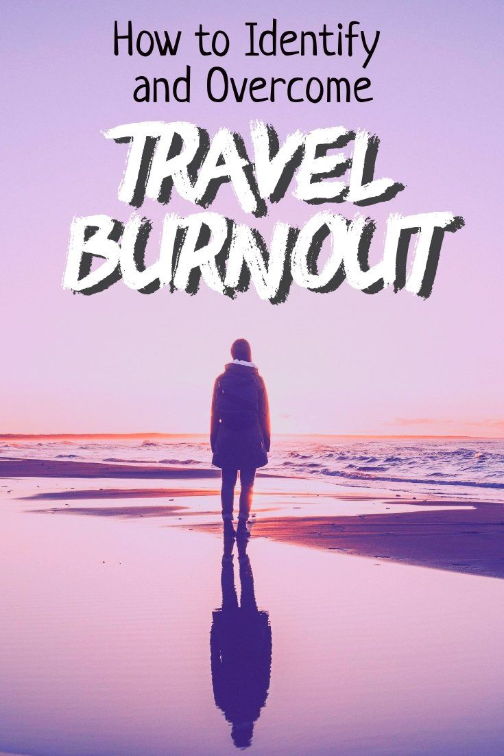 Is It Possible To Get Tired Of Traveling Yes Travel Burnout Is