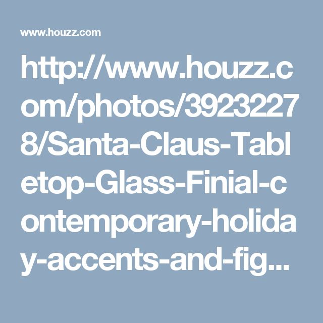 http://www.houzz.com/photos/39232278/Santa-Claus-Tabletop-Glass-Finial-contemporary-holiday-accents-and-figurines