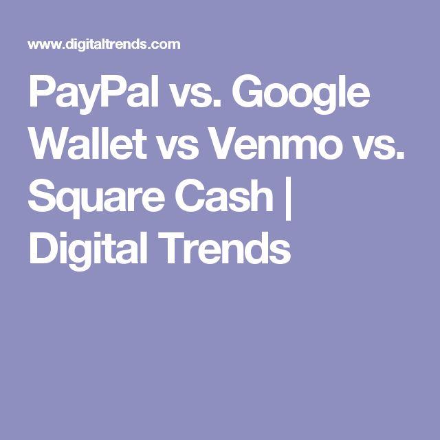 PayPal vs. Google Wallet vs Venmo vs. Square Cash | Digital Trends