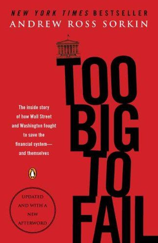 Too Big to Fail: The Inside Story of How Wall Street and Washington Fought to Save the Financial System and Themselves by Andrew Ross Sorkin.