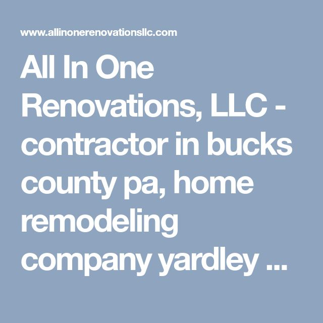 All In One Renovations, LLC - contractor in bucks county pa, home remodeling company yardley pa, contractor yardley pa