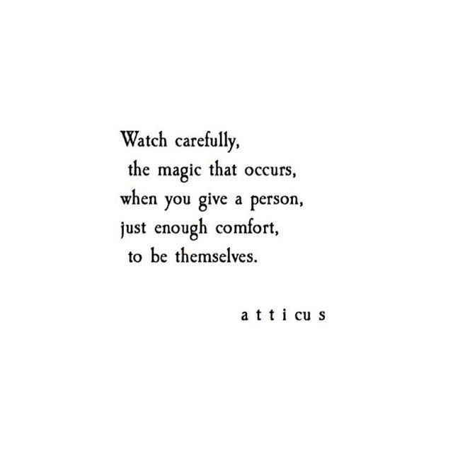 watch carefully the magic that occurs when you give a person just enough comfort to be themselves.