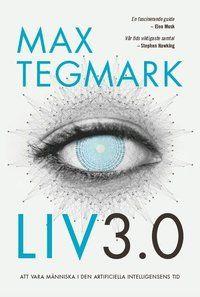 Liv 3.0 : att vara människa i den artificiella intelligensens tid (inbunden)