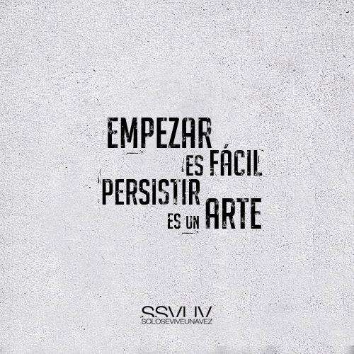 Empezar es fácil... ¡Persistir todo un arte! #Frases #Citas
