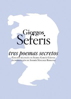 Tres poemas secretos / Giorgos Seferis ; traducción, Isabel   García Gálvez ; introducción, Andrés Sánchez Robayna ; [traducción   revisada por el Taller de Traducción Literaria de la Universidad   de La Laguna]. -- Madrid : Abada, [2009] en http://absysnetweb.bbtk.ull.es/cgi-bin/abnetopac01?TITN=416374