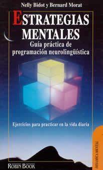 Estrategias mentales -Guía de PnL de Nelly Bidot y Bernard Morat editado por Robin Book. La programación neurolingüística nos enseña a liberar los mundos interiores -el nuestro y el de las personas que nos rodean-, a descubrir los resortes para acceder a un nivel de vida mejor, a comportarnos de una manera más comprensiva, a admitir la réplica y escuchar al otro.