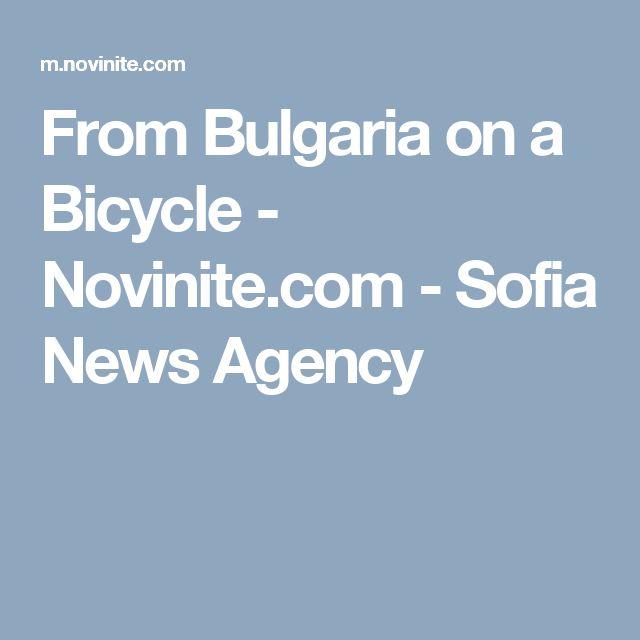 From Bulgaria on a Bicycle - Novinite.com - Sofia News Agency