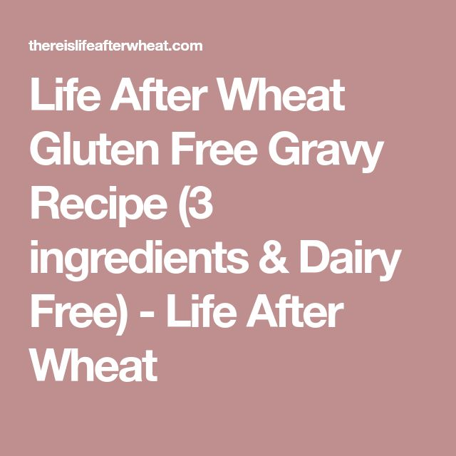 Life After Wheat Gluten Free Gravy Recipe (3 ingredients & Dairy Free) - Life After Wheat
