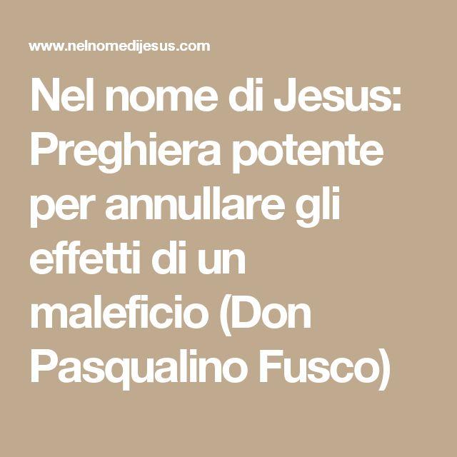 Nel nome di Jesus: Preghiera potente per annullare gli effetti di un maleficio (Don Pasqualino Fusco)