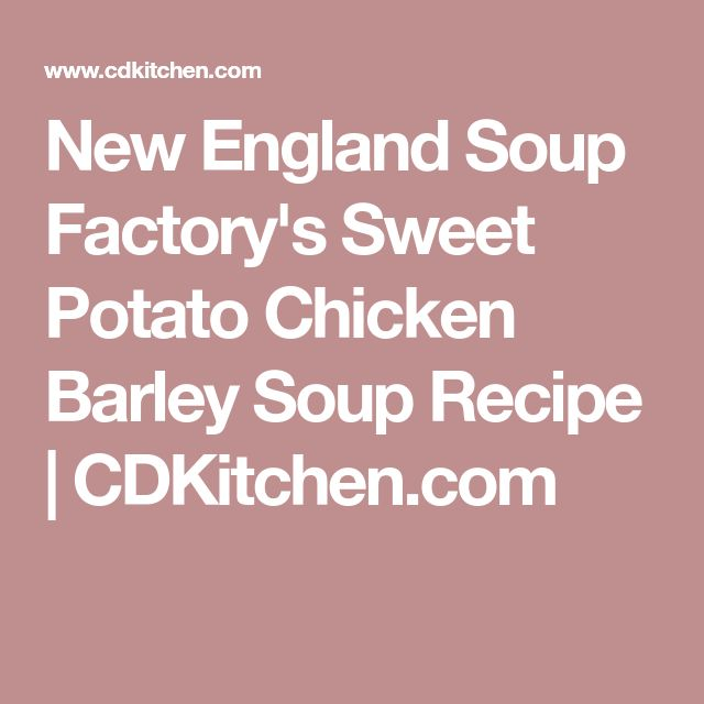 New England Soup Factory's Sweet Potato Chicken Barley Soup Recipe | CDKitchen.com
