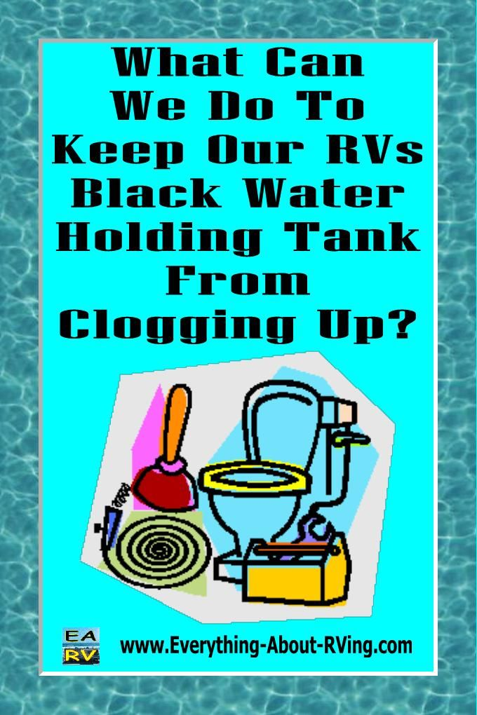 Here is our answer to: What Can We Do To Keep Our RVs Black Water Holding Tank From Clogging Up?  The RV Lifestyle is wonderful however having to deal with problems with the black water holding tank can sometimes bring an ominous black cloud over... Read More: http://www.everything-about-rving.com/what-can-we-do-to-keep-our-rvs-black-water-holding-tank-from-clogging-up.html Happy RVing!  #rving #rv #camping #leisure #outdoors #rver #motorhome #travel