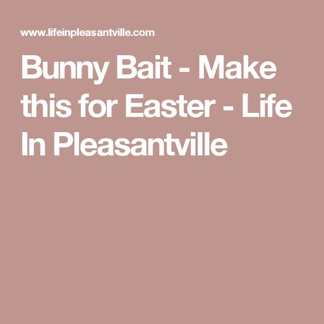 Bunny Bait - Make this for Easter - Life In Pleasantville