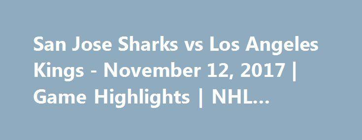 San Jose Sharks vs Los Angeles Kings - November 12, 2017 | Game Highlights | NHL 2017/18